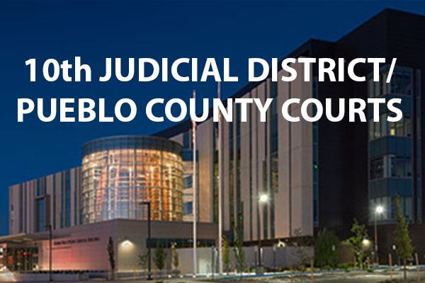10th Judicial District and Pueblo County Courts