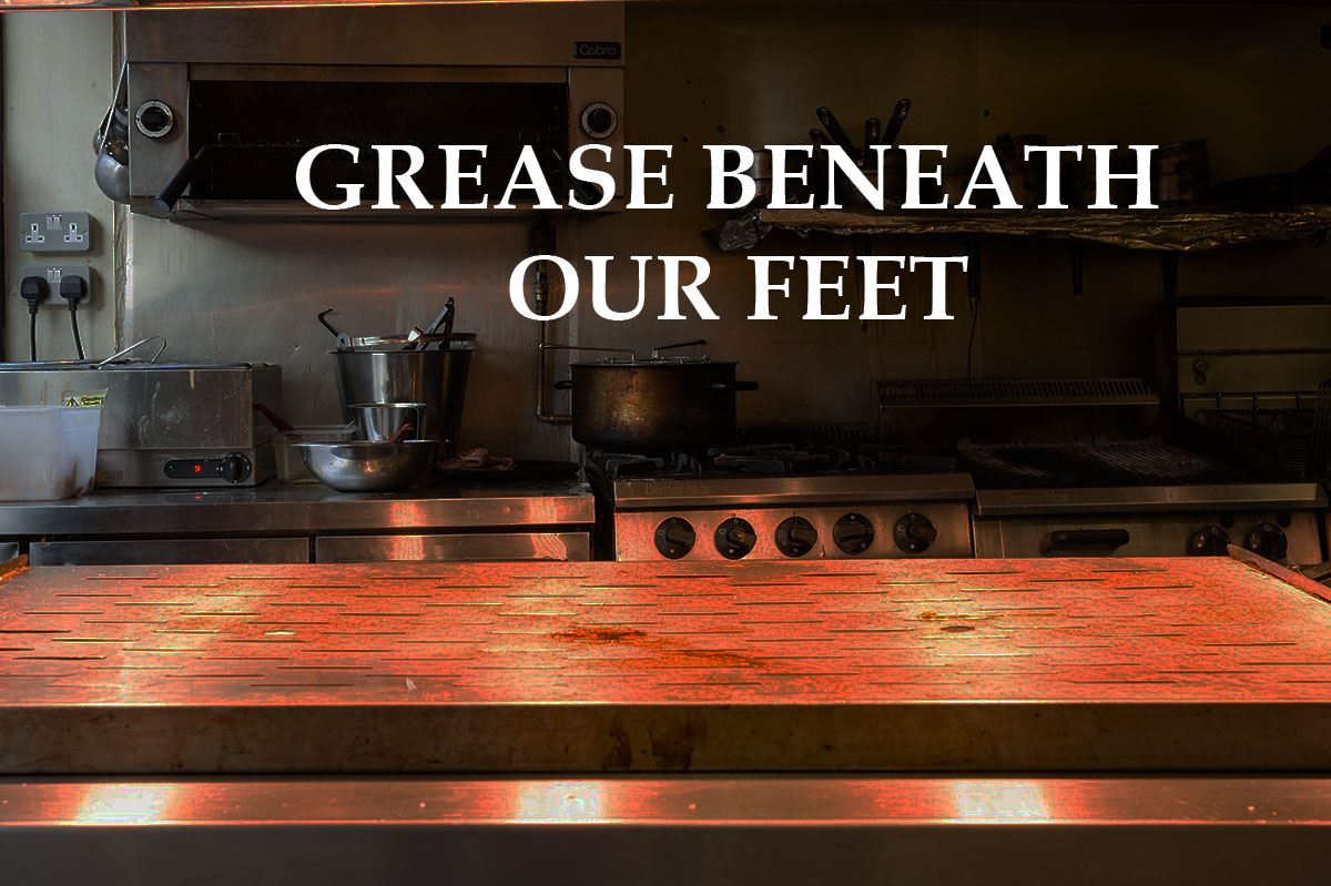 grease beneath our feets