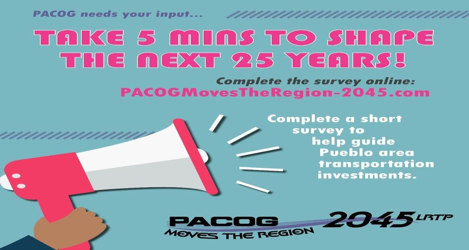 PACOG needs your input... Take 5 minutes to shape the next 25 years! Complete the survey online: PACOG Moves TheRegion-2045.com Complete a short survey to help guide pueblo area transporation investments. Opens in new window