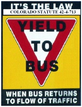 IT'S THE LAW COLORADO STATUTE 42-4-713 YEILD TO BUS WHEN BUS RETURNS TO FLOW OF TRAFFIC
